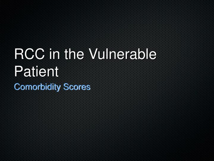 RCC in the Vulnerable Patient