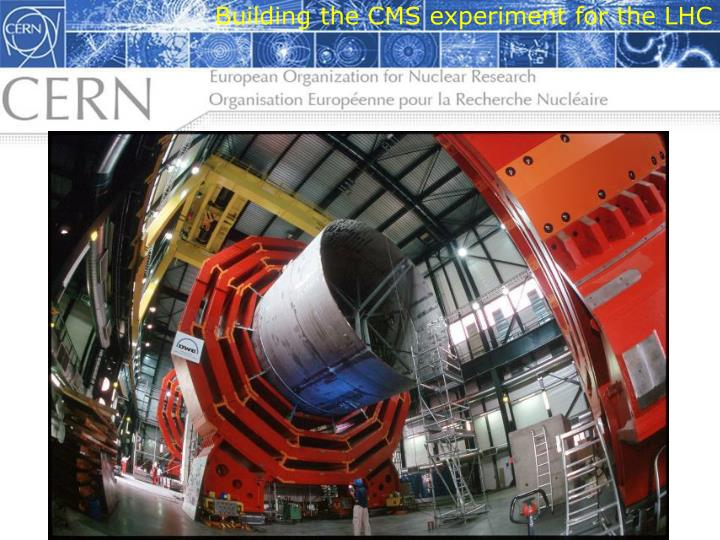 Building the CMS experiment for the LHC