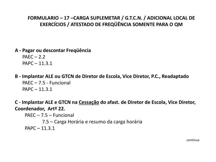 FORMULARIO – 17 –CARGA SUPLEMETAR / G.T.C.N. / ADICIONAL LOCAL DE EXERCÍCIOS / ATESTADO DE FREQÜÊNCIA SOMENTE PARA O QM