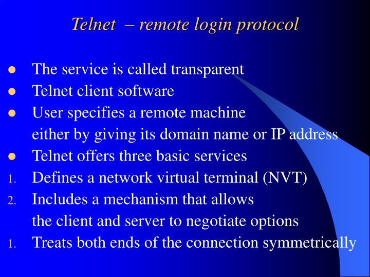 Telnet  – remote login protocol