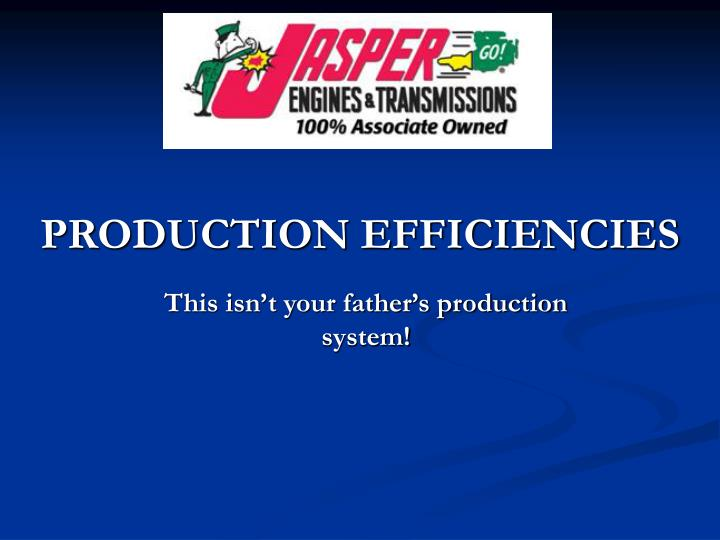 PRODUCTION EFFICIENCIES