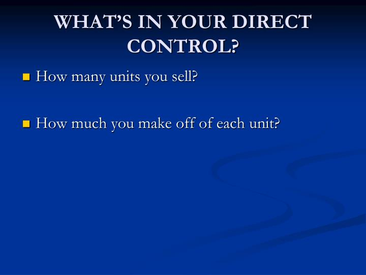 WHAT'S IN YOUR DIRECT CONTROL?