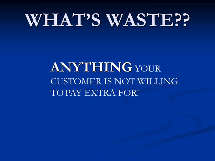 WHAT'S WASTE??