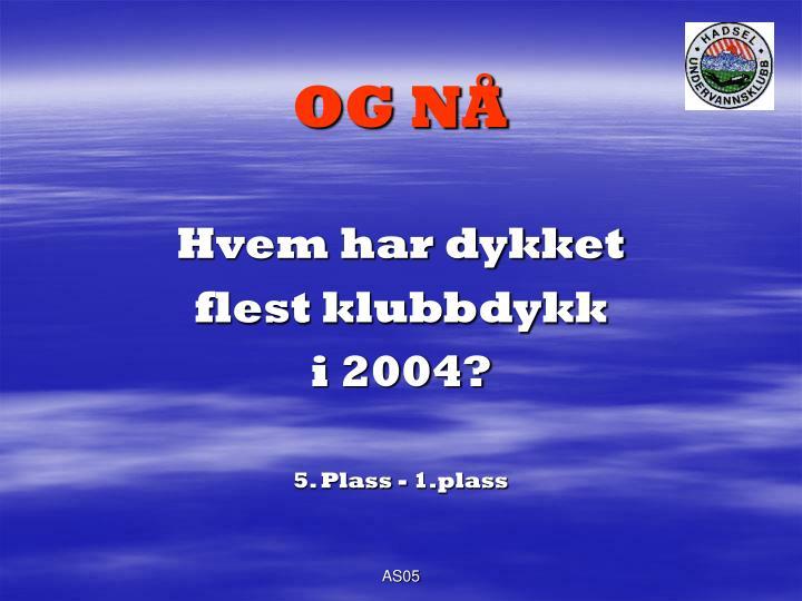 OG NÅ