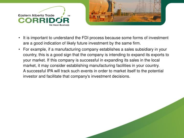 •It is important to understand the FDI process because some forms of investment are a good indication of likely future investment by the same firm.