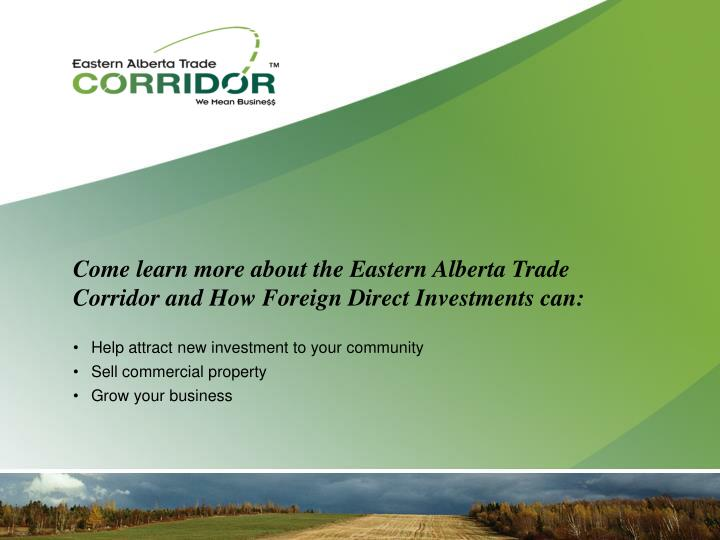 Come learn more about the Eastern Alberta Trade Corridor and How Foreign Direct Investments can: