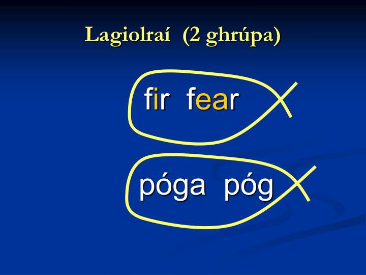 Lagiolraí  (2 ghrúpa)