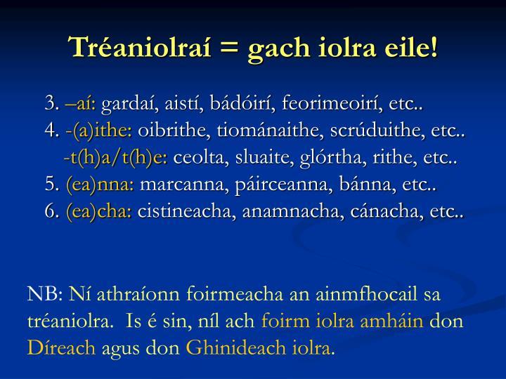 Tréaniolraí = gach iolra eile!