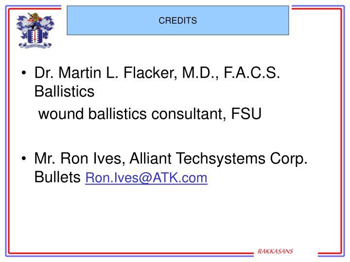 Dr. Martin L. Flacker, M.D., F.A.C.S.       Ballistics