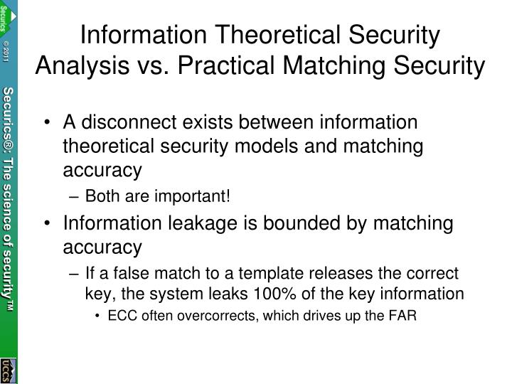 Information Theoretical Security Analysis vs. Practical Matching Security