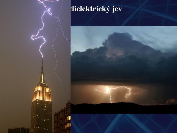 - tento jev nastává v některých dielektrických materiálech