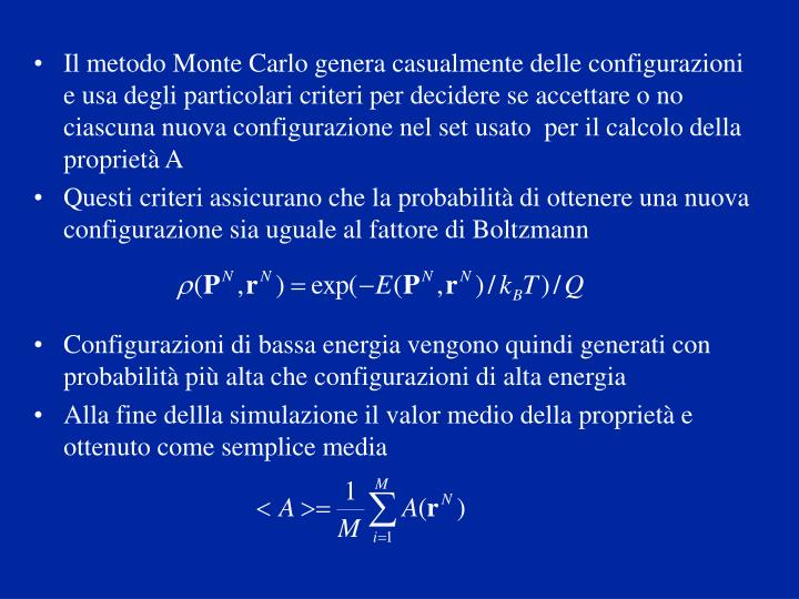 Il metodo Monte Carlo genera casualmente delle configurazioni e usa degli particolari criteri per decidere se accettare o no ciascuna nuova configurazione nel set usato  per il calcolo della proprietà A