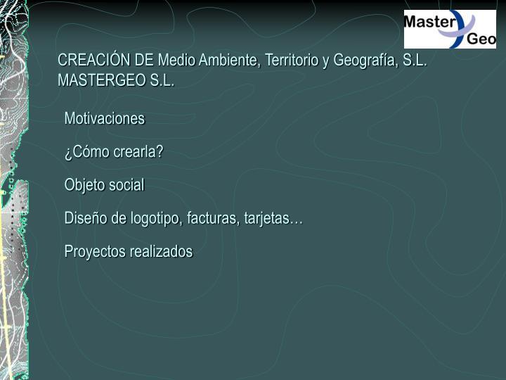 CREACIÓN DE Medio Ambiente, Territorio y Geografía, S.L.