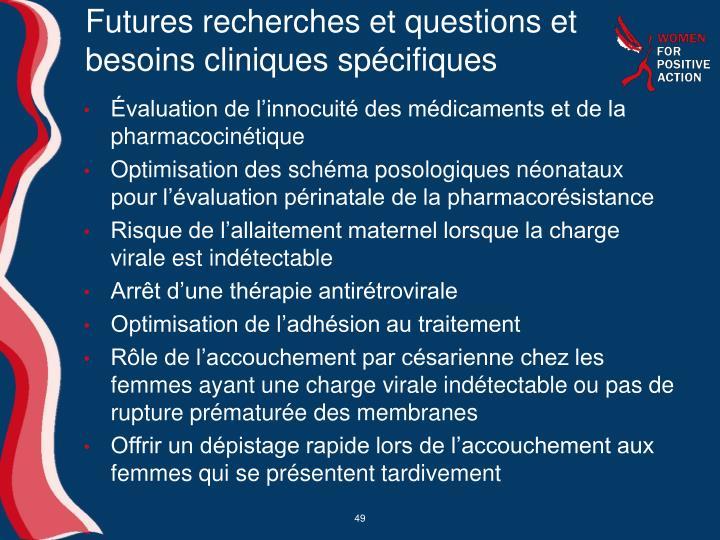 Futures recherches et questions et besoins cliniques spécifiques