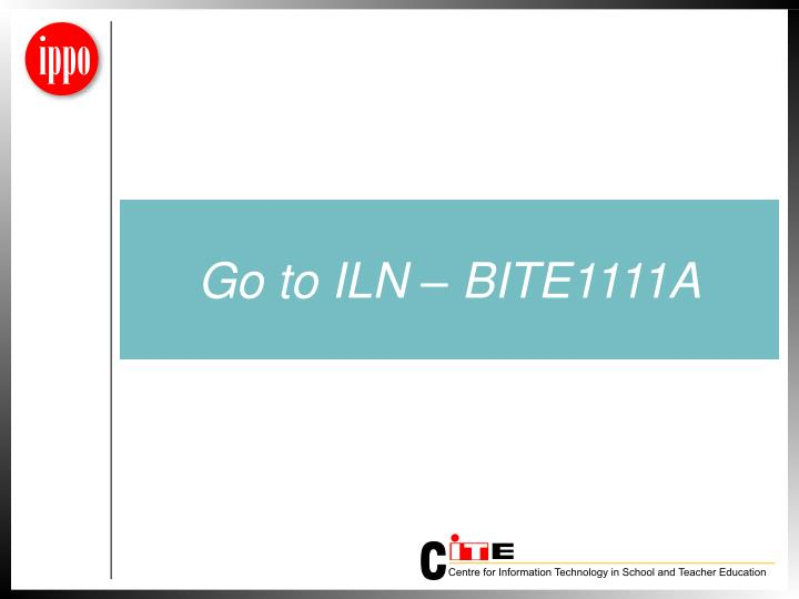 Go to ILN – BITE1111A
