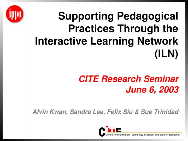 Supporting Pedagogical Practices Through the Interactive Learning Network (ILN)