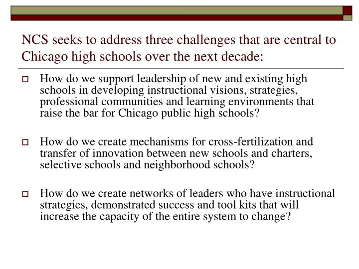 NCS seeks to address three challenges that are central to Chicago high schools over the next decade: