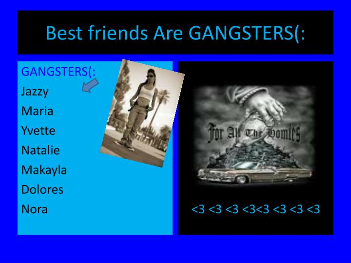 Best friends Are GANGSTERS(: