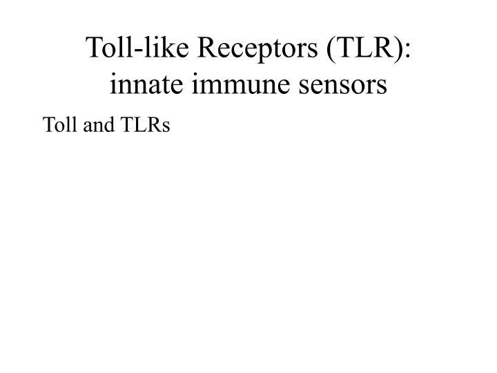 Toll-like Receptors (TLR):