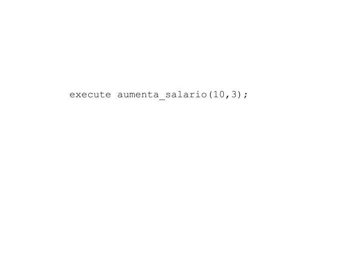 execute aumenta_salario(10,3);