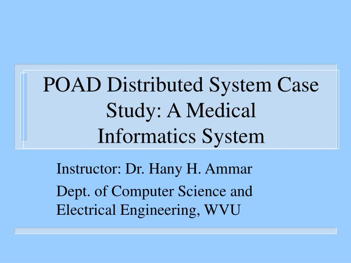 Poad distributed system case study a medical informatics system