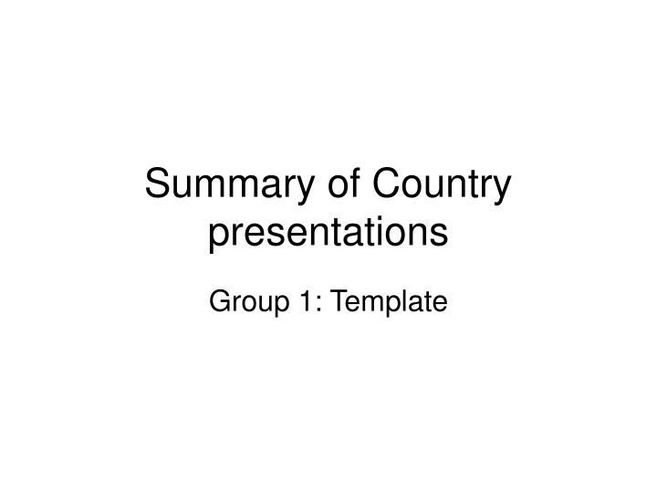 Summary of Country presentations