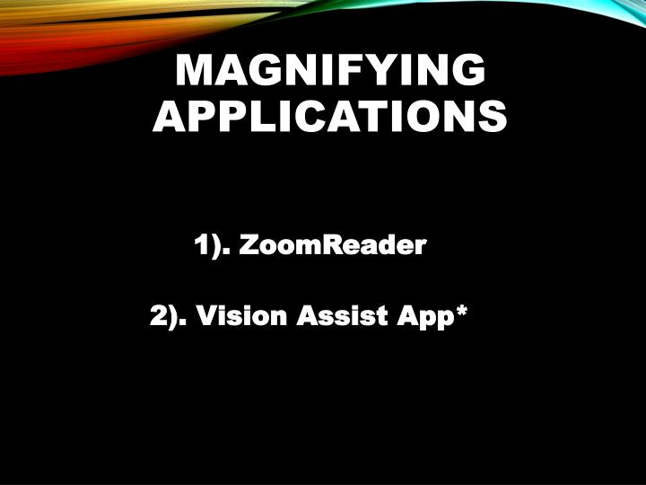 Magnifying Applications
