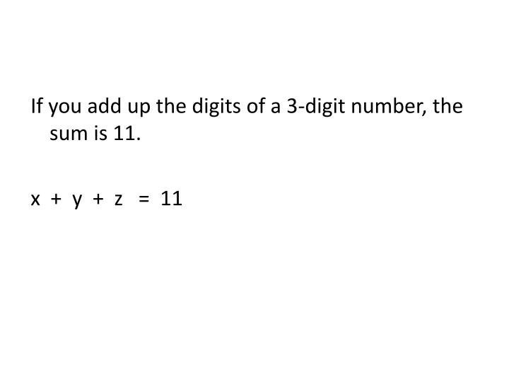 If you add up the digits of a 3-digit number, the sum is 11.