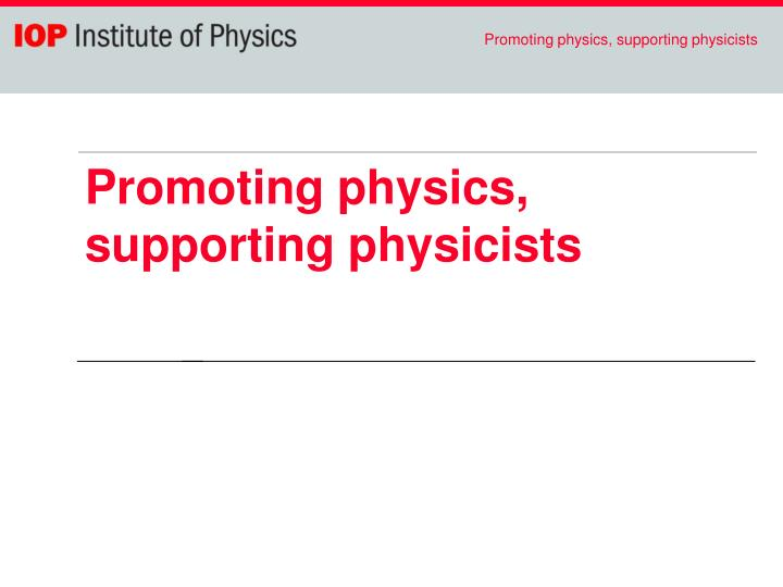 Promoting physics, supporting physicists
