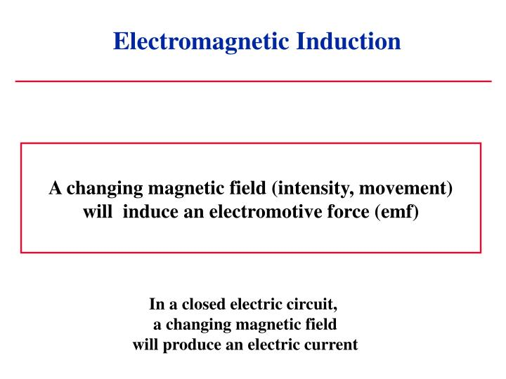A changing magnetic field (intensity, movement)