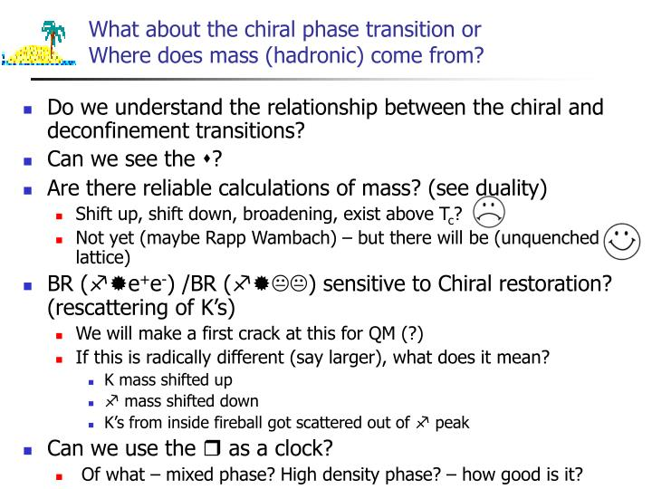What about the chiral phase transition or where does mass hadronic come from