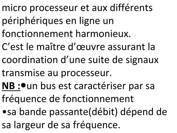 micro processeur et aux différents périphériques en ligne un fonctionnement harmonieux.