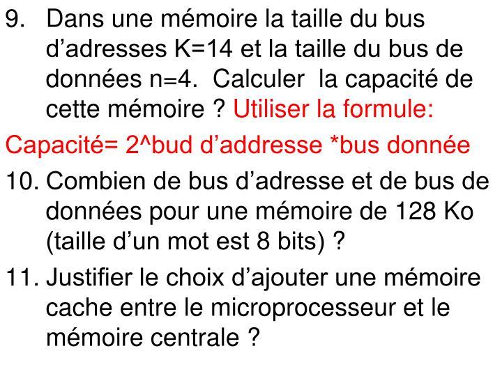 Dans une mémoire la taille du bus d'adresses K=14 et la taille du bus de données n=4.  Calculer  la capacité de cette mémoire ?