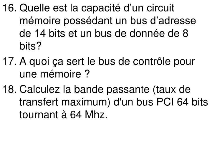 Quelle est la capacité d'un circuit mémoire possédant un bus d'adresse de 14 bits et un bus de donnée de 8 bits?