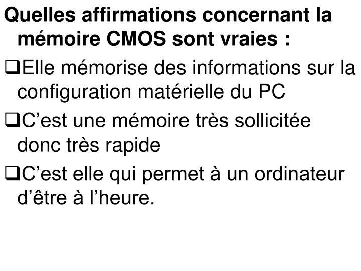 Quelles affirmations concernant la mémoire CMOS sont vraies: