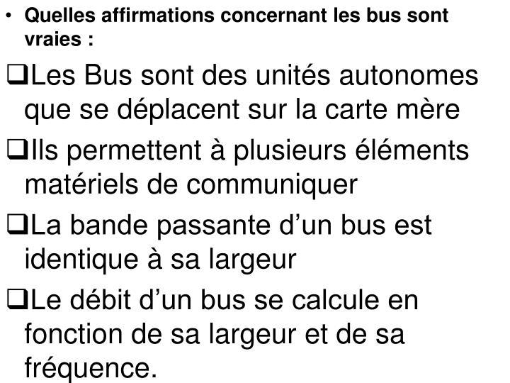 Quelles affirmations concernant les bus sont vraies: