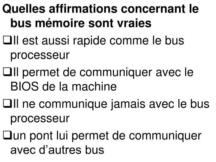 Quelles affirmations concernant le bus mémoire sont vraies