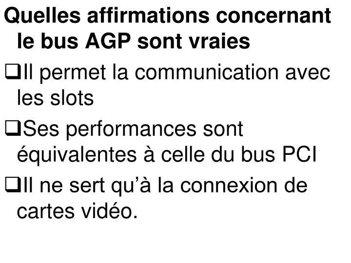 Quelles affirmations concernant le bus AGP sont vraies