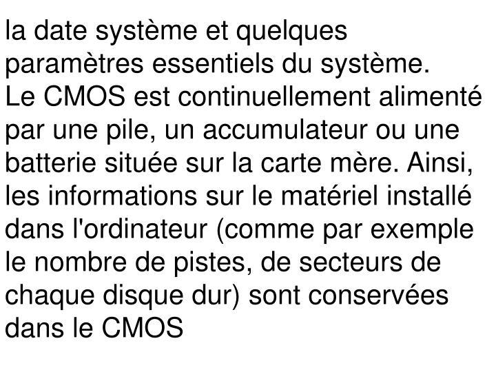 la date système et quelques paramètres essentiels du système.