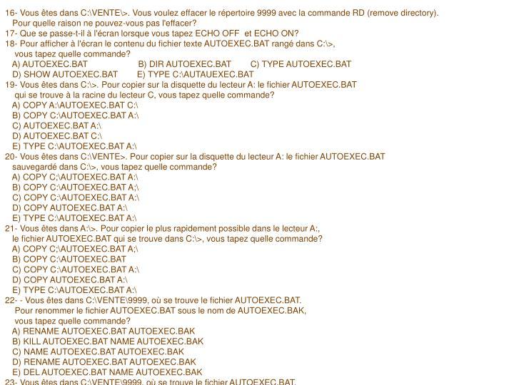 16- Vous êtes dans C:\VENTE\>. Vous voulez effacer le répertoire 9999 avec la commande RD (remove directory).
