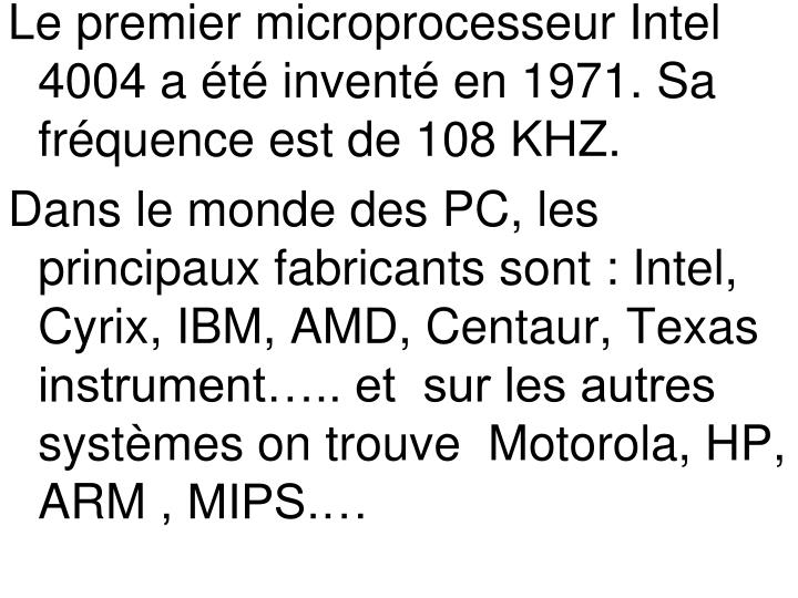 Le premier microprocesseur Intel 4004 a été inventé en 1971. Sa  fréquence est de 108 KHZ.