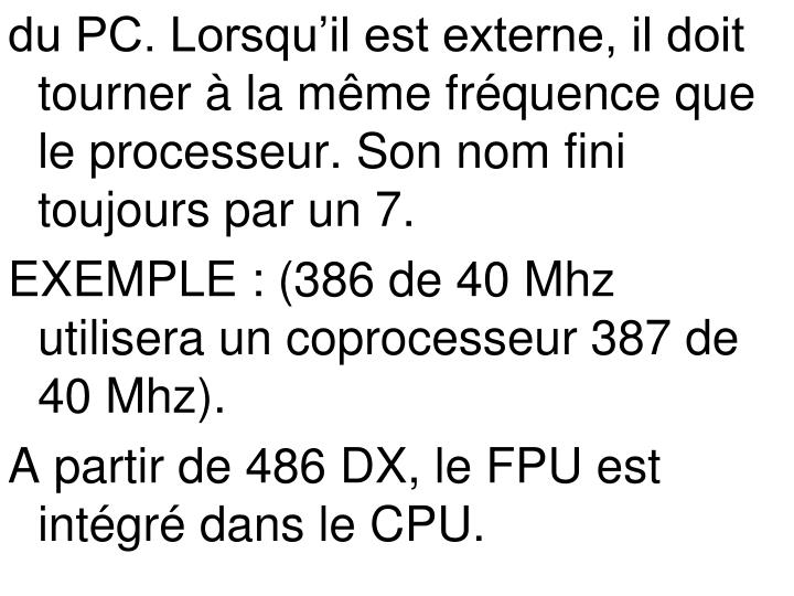 du PC. Lorsqu'il est externe, il doit tourner à la même fréquence que le processeur. Son nom fini toujours par un 7.