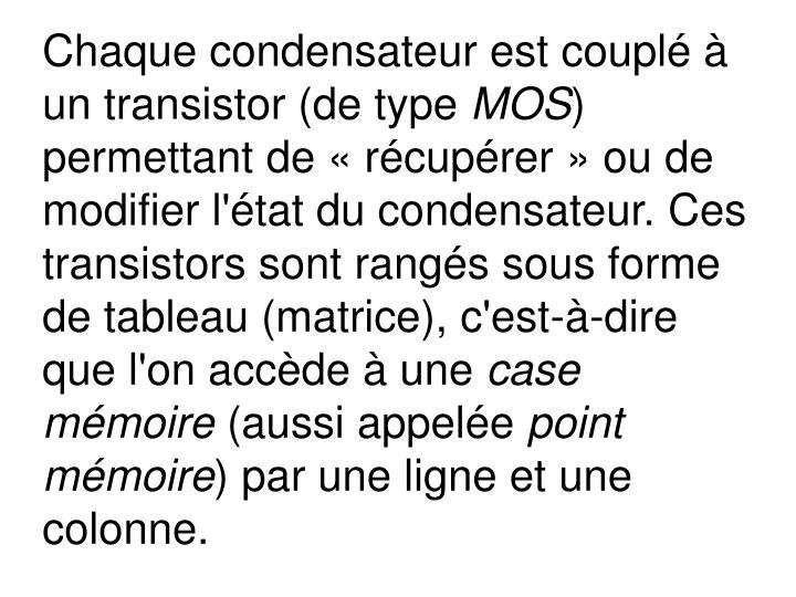 Chaque condensateur est couplé à un transistor (de type