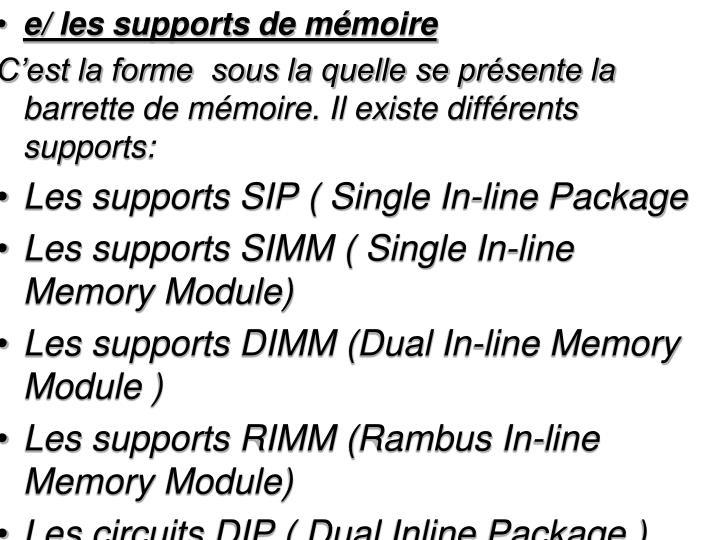 e/ les supports de mémoire