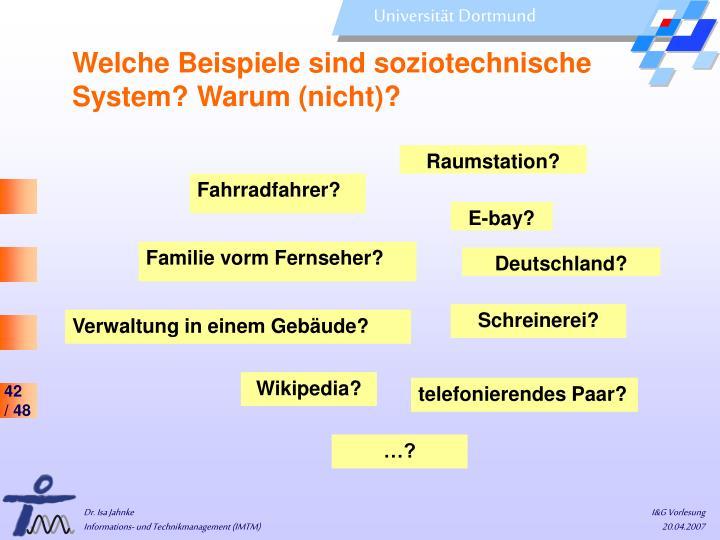 Welche Beispiele sind soziotechnische System? Warum (nicht)?