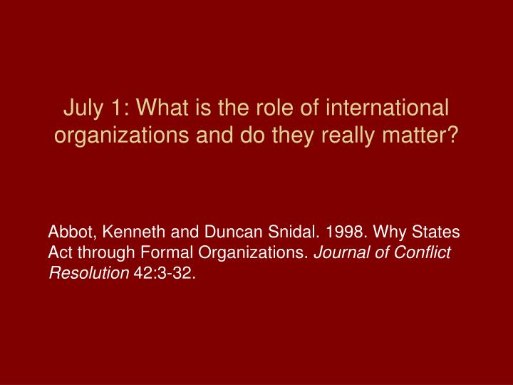 July 1 what is the role of international organizations and do they really matter