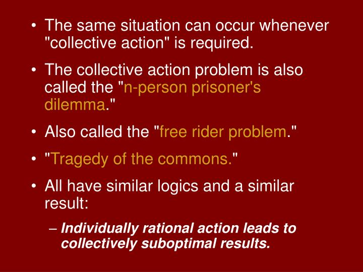 "The same situation can occur whenever ""collective action"" is required."