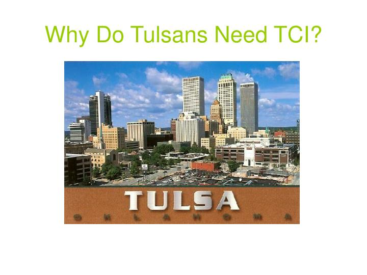Why do tulsans need tci