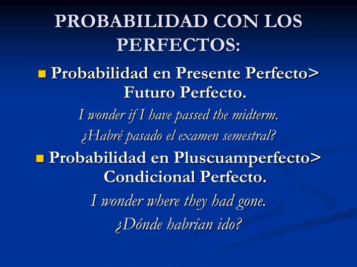 PROBABILIDAD CON LOS PERFECTOS: