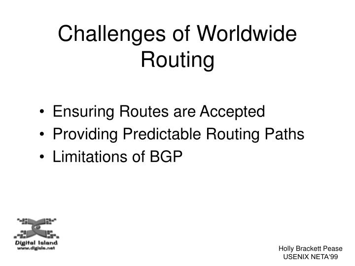 Challenges of Worldwide Routing